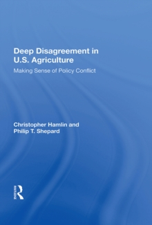 Deep Disagreement In U.s. Agriculture : Making Sense Of Policy Conflict, EPUB eBook