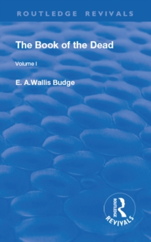 The Book of the Dead, Volume I : The Chapters of Coming Forth By Day or The Theban Recension of The Book of the Dead, EPUB eBook