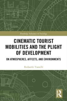 Cinematic Tourist Mobilities and the Plight of Development : On Atmospheres, Affects, and Environments, PDF eBook