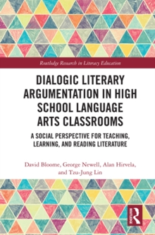 Dialogic Literary Argumentation in High School Language Arts Classrooms : A Social Perspective for Teaching, Learning, and Reading Literature, PDF eBook