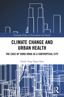 Climate Change and Urban Health : The Case of Hong Kong as a Subtropical City, PDF eBook