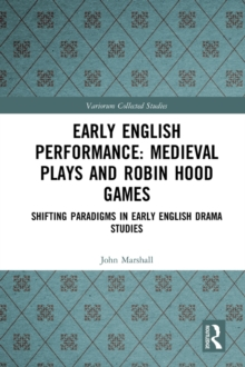 Early English Performance: Medieval Plays and Robin Hood Games : Shifting Paradigms in Early English Drama Studies, PDF eBook