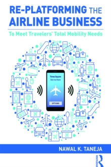 Re-platforming the Airline Business : To Meet Travelers' Total Mobility Needs, PDF eBook