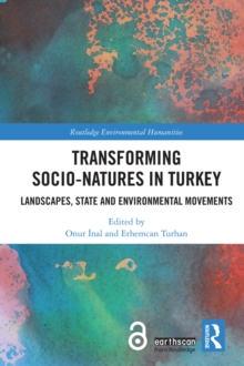 Transforming Socio-Natures in Turkey : Landscapes, State and Environmental Movements, EPUB eBook