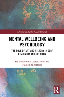 Mental Wellbeing and Psychology : The Role of Art and History in Self Discovery and Creation, PDF eBook