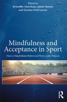 Mindfulness and Acceptance in Sport : How to Help Athletes Perform and Thrive under Pressure, EPUB eBook