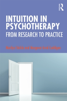 Intuition in Psychotherapy : From Research to Practice, PDF eBook