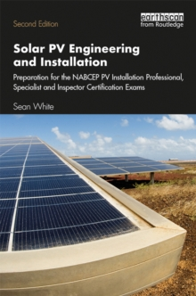 Solar PV Engineering and Installation : Preparation for the NABCEP PV Installation Professional, Specialist and Inspector Certification Exams, PDF eBook