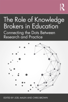 The Role of Knowledge Brokers in Education : Connecting the Dots Between Research and Practice, EPUB eBook