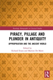 Piracy, Pillage, and Plunder in Antiquity : Appropriation and the Ancient World, EPUB eBook