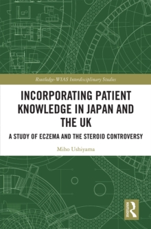 Incorporating Patient Knowledge in Japan and the UK : A Study of Eczema and the Steroid Controversy, EPUB eBook