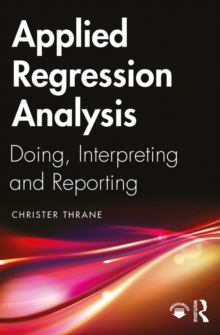 Applied Regression Analysis : Doing, Interpreting and Reporting, EPUB eBook