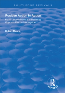 Positive Action in Action : Equal Opportunities and Declining Opportunities on Merseyside, PDF eBook
