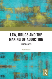 Law, Drugs and the Making of Addiction : Just Habits, EPUB eBook