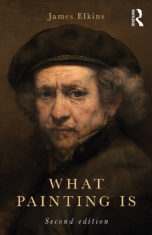 What Painting Is : How to Think about Oil Painting Using the Language of Alchemy, EPUB eBook