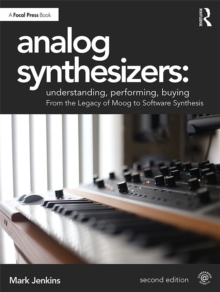 Analog Synthesizers: Understanding, Performing, Buying : From the Legacy of Moog to Software Synthesis, PDF eBook