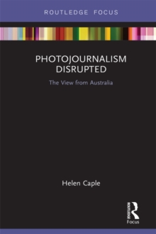 Photojournalism Disrupted : The View from Australia, EPUB eBook