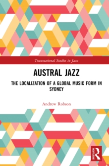 Austral Jazz : The Localization of a Global Music Form in Sydney, EPUB eBook