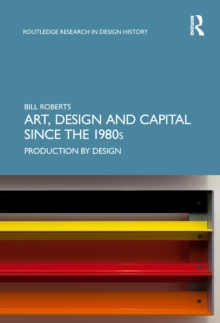 Art, Design and Capital since the 1980s : Production by Design, PDF eBook