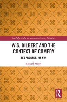 W.S. Gilbert and the Context of Comedy : The Progress of Fun, PDF eBook
