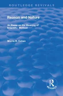 Reason and Nature : An Essay on the Meaning of Scientific Method, PDF eBook