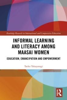 Informal Learning and Literacy among Maasai Women : Education, Emancipation and Empowerment, EPUB eBook