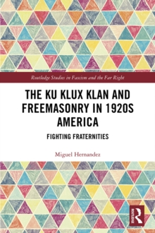 The Ku Klux Klan and Freemasonry in 1920s America : Fighting Fraternities, EPUB eBook