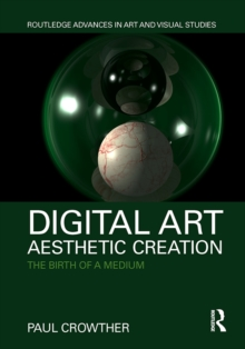 Digital Art, Aesthetic Creation : The Birth of a Medium, PDF eBook