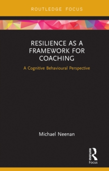 Resilience as a Framework for Coaching : A Cognitive Behavioural Perspective, EPUB eBook