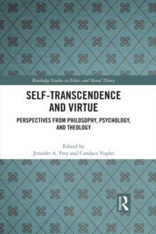 Self-Transcendence and Virtue : Perspectives from Philosophy, Psychology, and Theology, PDF eBook