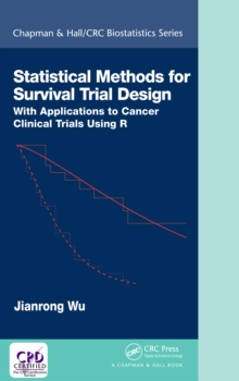 Statistical Methods for Survival Trial Design : With Applications to Cancer Clinical Trials Using R, EPUB eBook