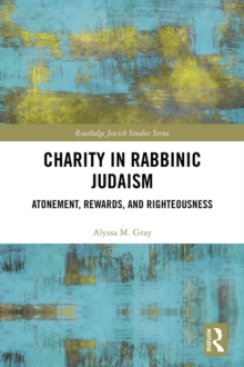 Charity in Rabbinic Judaism : Atonement, Rewards, and Righteousness, PDF eBook