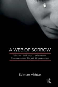 A Web of Sorrow : Mistrust, Jealousy, Lovelessness, Shamelessness, Regret, Hopelessness, EPUB eBook