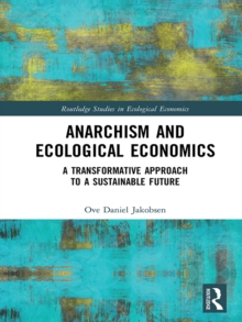 Anarchism and Ecological Economics : A Transformative Approach to a Sustainable Future, EPUB eBook