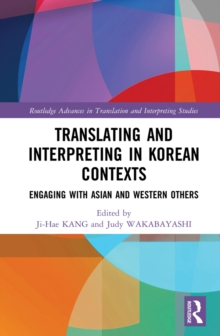 Translating and Interpreting in Korean Contexts : Engaging with Asian and Western Others, PDF eBook
