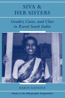 Siva And Her Sisters : Gender, Caste, And Class In Rural South India, PDF eBook