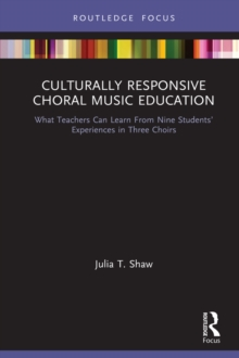 Culturally Responsive Choral Music Education : What Teachers Can Learn From Nine Students' Experiences in Three Choirs, PDF eBook