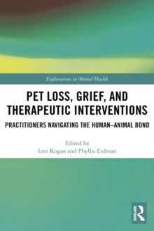 Pet Loss, Grief, and Therapeutic Interventions : Practitioners Navigating the Human-Animal Bond, PDF eBook