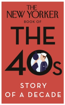The New Yorker Book of the 40s: Story of a Decade, Hardback Book