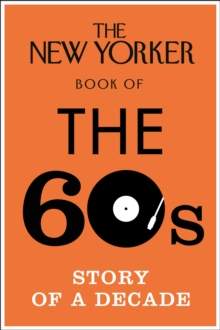 The New Yorker Book of the 60s : Story of a Decade, Hardback Book