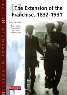 Heinemann Advanced History: The Extension of the Franchise: 1832-1931, Paperback Book