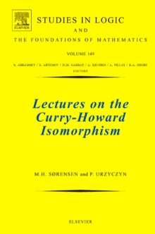 Lectures on the Curry-Howard Isomorphism : Volume 149, Hardback Book