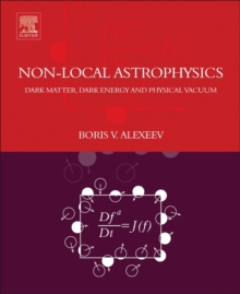 Nonlocal Astrophysics : Dark Matter, Dark Energy and Physical Vacuum, Paperback Book