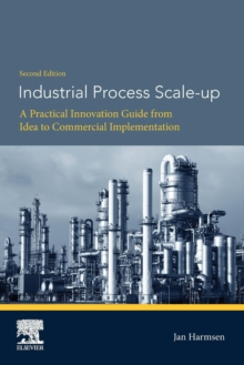 Industrial Process Scale-up : A Practical Innovation Guide from Idea to Commercial Implementation, Paperback / softback Book