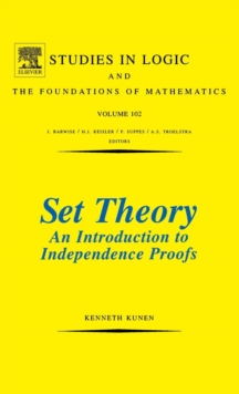 Set Theory An Introduction To Independence Proofs : Volume 102, Hardback Book