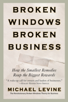 Broken Windows, Broken Business : How the Smallest Remedies Reap the Biggest Rewards, EPUB eBook