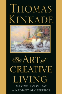 The Art of Creative Living : Making Every Day a Radiant Masterpiece, EPUB eBook