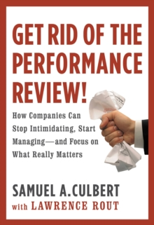 Get Rid of the Performance Review! : How Companies Can Stop Intimidating, Start Managing--and Focus on What Really Matters, EPUB eBook