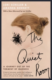 The Quiet Room : A Journey Out of the Torment of Madness, Paperback / softback Book