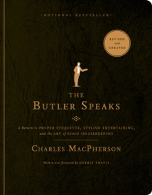 The Butler Speaks : A Return to Proper Etiquette, Stylish Entertaining, and the Art of Good Housekeeping, Paperback Book